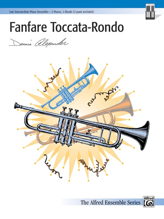 Alexander, Dennis - Fanfare Toccata-Rondo - Late Intermediate - Piano Ensemble (2 Pianos 4 Hands) Alfred Ensemble Series