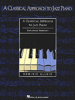 A Classical Approach to Jazz Piano Exploring Harmony by Dominic Alldis Piano
