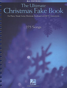 The Ultimate Christmas Fake Book - 6th Edition for Piano, Vocal, Guitar, Electronic Keyboard & All C Instruments Fake Book Melody/Lyrics/Chords