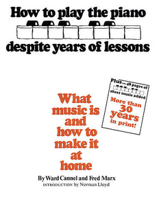 How to Play the Piano Despite Years of Lessons What Music Is and How to Make It at Home by Ward Cannel and Fred Marx Instructional