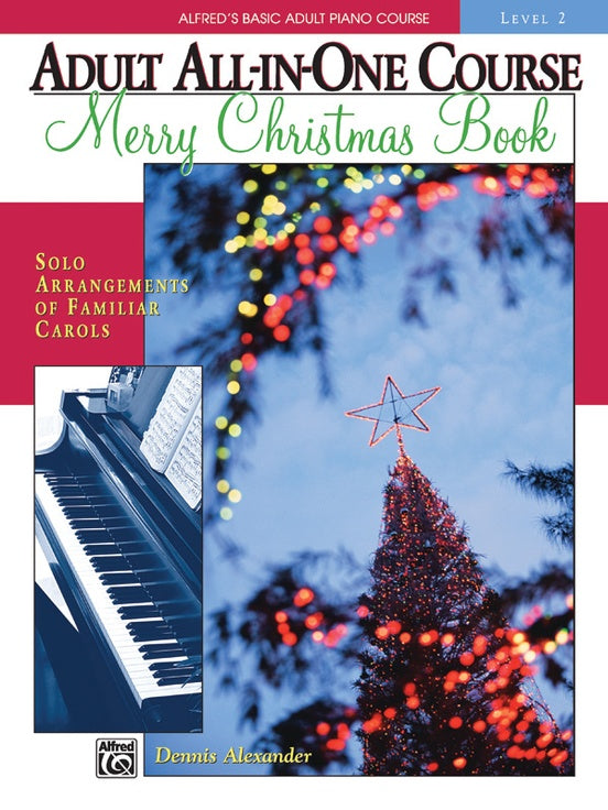 XMAS - Alfred's Basic Adult All-in-One Course - Merry Christmas Book, Level 2 - Fourteen (14) Solo Arrangements of Familiar Carols - Piano Solo Collection