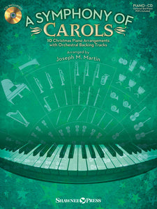 XMAS - Martin, Joseph M. - A Symphony of Carols: Ten (10) Christmas Piano Arrangements with Full Orchestra Tracks & Opt. Duet Accompaniment - Piano Solo Collection w/CD