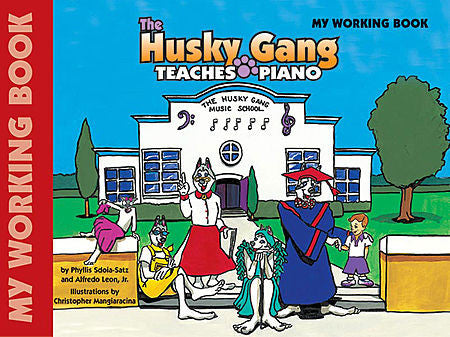 Sdoia-Satz, Phyllis / Leon Jr, Alfredo - The Husky Gang Teaches Piano: My Working Book, Book 1 (POP)*