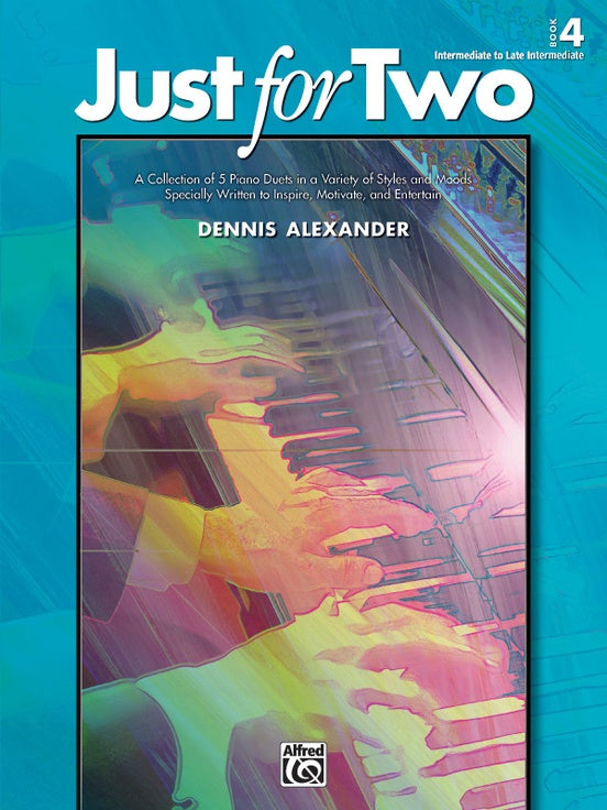 Alexander, Dennis - Just for Two, Book 4 - Intermediate to Late Intermediate - Piano Duet (1 Piano 4 Hands)