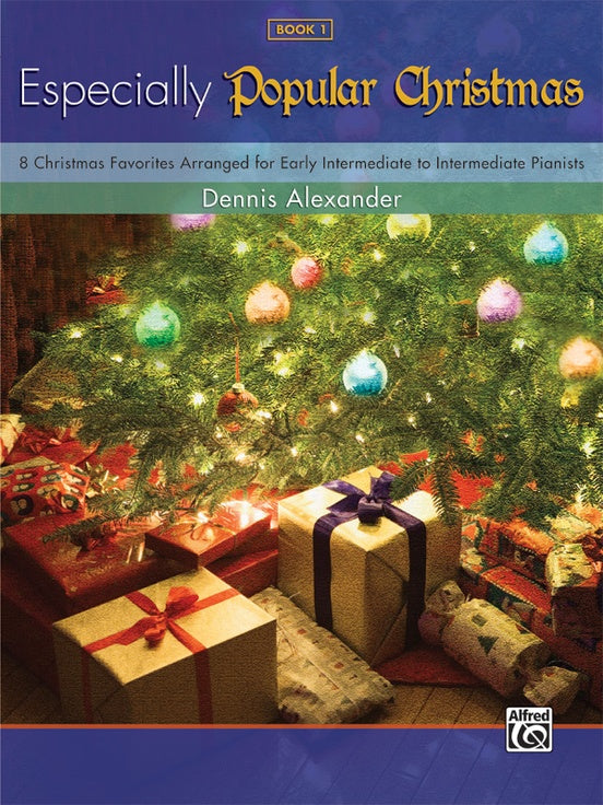 XMAS - Alexander, Dennis - Especially Popular Christmas, Book 1 - Eight (8) Christmas Favorites for Early Intermediate to Intermediate Pianists - Piano Solo Collection