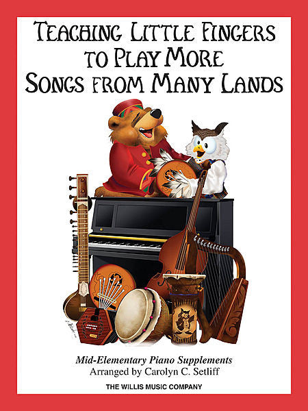 Teaching Little Fingers to Play More Songs from Many Lands Mid-Elementary Level arr. Carolyn C. Setliff Mid-Elementary Level Willis Book Only