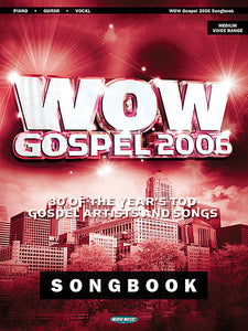 WOW Gospel 2006 30 of the Year's Top Gospel Artists and Songs Piano/Vocal/Guitar Songbook (OUT OF PRINT)