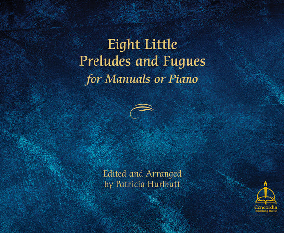 Bach - Eight (8) Little Preludes and Fugues (BWV 553 - 560) arr. Patricia Hurlbutt - Organ (or Piano) Solo - Manuals Only