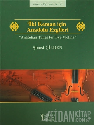 Anatolian Tunes for Two Violins (iki Keman icin Anadolu Ezgileri) arr. Sinasi Cilden - Twenty (20) Turkish Folk Songs - Violin Ensemble Duet: Two (2) Violins - Score Only