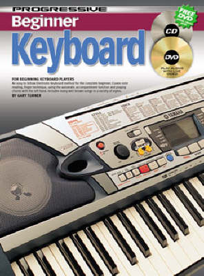 Turner, Gary - Progressive Beginner Keyboard: An Easy to Follow Electronic Keyboard Method for the Complete Beginner - Piano Method Volume w/CD & DVD*