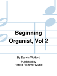 Beginning Organist, Volume 2 - Anthology of Easy Pieces from the 16th to the 20th Centuries - Mixed Organ Collection