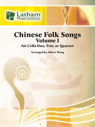 Chinese Folk Songs, Volume 1 for Cello Duo, Trio or Quartet arr. Albert Wang - Violoncello [Cello] Ensemble: Two (2), Three (3) & Four (4) Cellos - Score & Parts