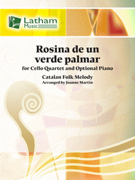 Rosina de un verde palmar (Catalan Folk Melody) arr. Joanne Martin - Violoncello (Cello) Ensemble Quartet: Four (4) Cellos w/Opt. Piano & 5th Easy Cello Part - Score & Parts