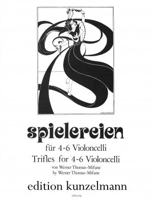 Spielereien (Trifles) for 4-6 Cellos - 6 Arrangements by Werner Thomas-Mifune - Violoncello [Cello] Ensemble: Four (4) or Six (6) Cellos - Parts Only