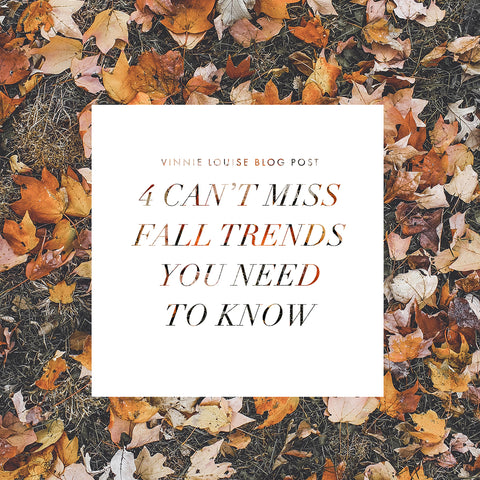 4 Can't Miss Fall Trends You Need To Know - Vinnie Louise