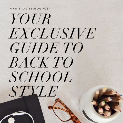 Your Exclusive Guide To Back To School Style - Vinnie Louise