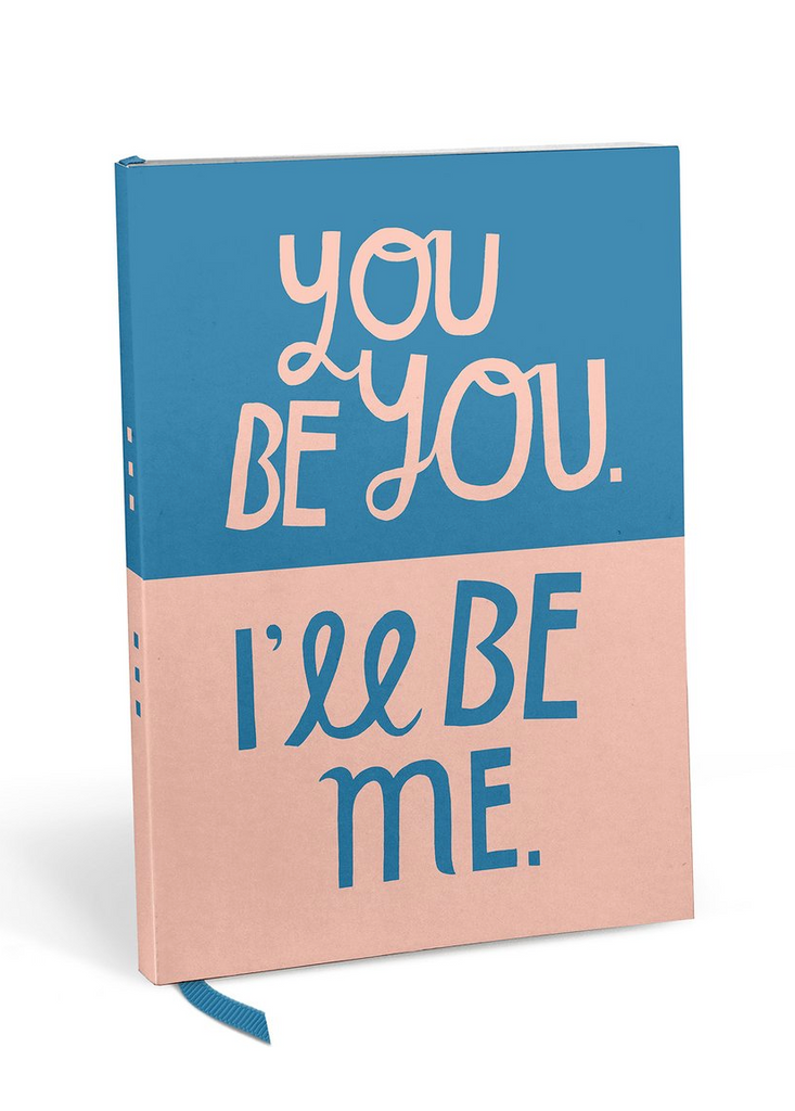 You Be You I'll Be Me Notebook