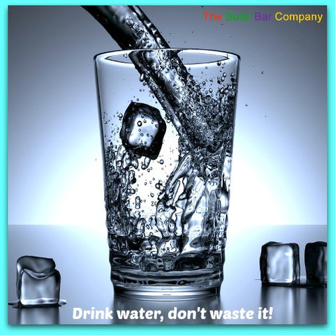 Drink water don't waste it - The Solid Bar Company