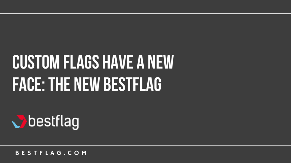 Custom Flags Have a New Face: The New BestFlag