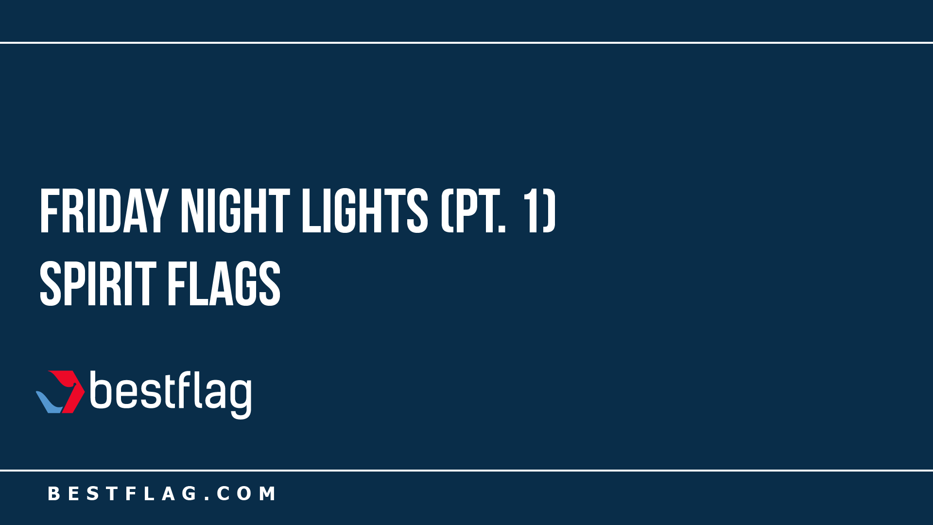 Friday Night Lights (Pt. 1) - Spirit Flags