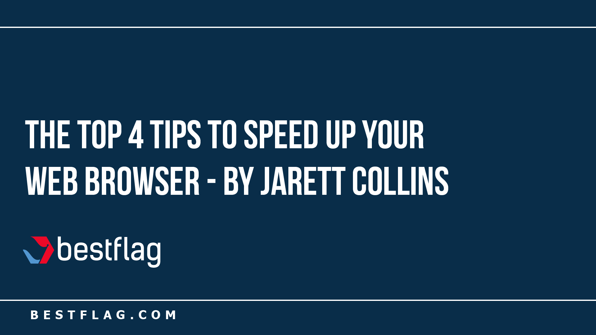 Top 4 Tips to Speed Up Your Web Browser - by Jarett Collins
