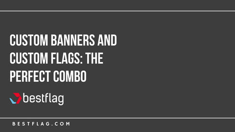 Custom Banners and Custom Flags: The Perfect Combo