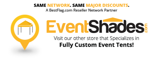 SAME NETWORK. SAME MAJOR DISCOUNTS. A BestFlag.com Reseller Network Partner | EventShades.com - Visit our other store that specializes in Fully Custom Event Tens!