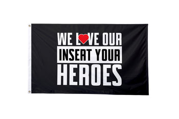 We Love Our  Heroes Custom Flag - BestFlag.com