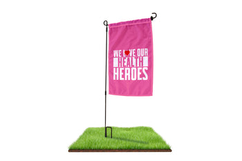 We Love Our Health Heroes Garden Flag - BestFlag.com