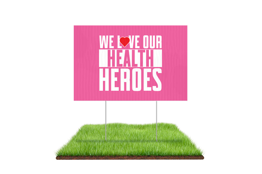 We Love Our Health Heroes Yard Sign - BestFlag.com