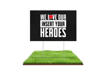 We Love Our Heroes Custom Yard Sign - BestFlag.com