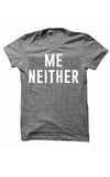 Me Neither Adult Tee