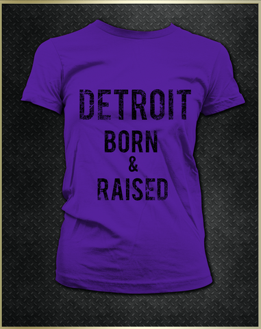 """Detroit Born & Raised"" Women's T-Shirt"