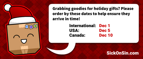 Sick On Sin Holiday Shipping Dates
