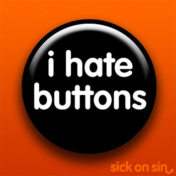 I Hate Buttons - Accessory