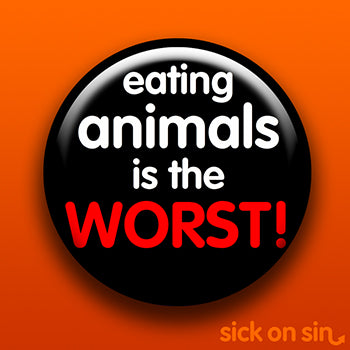 Eating Animals Is The Worst - Accessory
