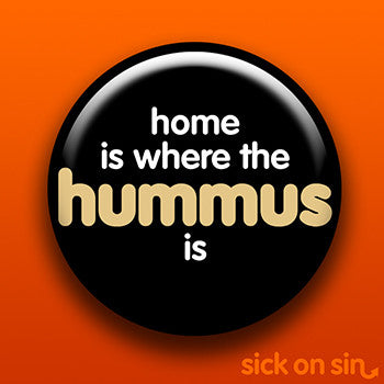 Home Is Where the Hummus Is - Accessory