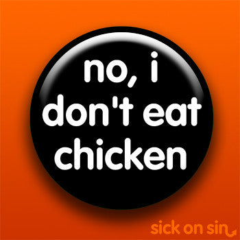 No I Don't Eat Chicken - Accessory