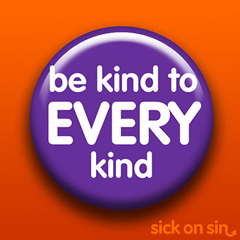 Be Kind To Every Kind - Accessory