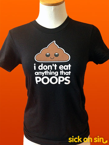 I Don't Eat Anything That Poops - Men / Women Tee
