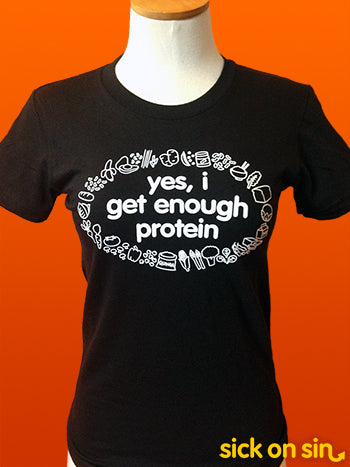 Yes I Get Enough Protein - Men / Women Tee