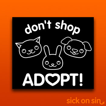 Don't Shop Adopt - Vinyl Sticker