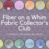 Fiber on a Whim Fabric Collector's Club - Fat 8th or Fat Quarter