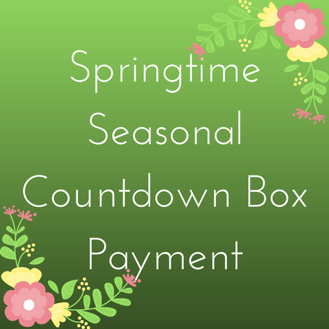 Springtime 2020 Seasonal Countdown Box - Deposit Payment