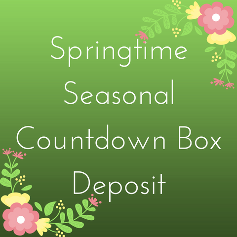 Springtime Countdown Box - Deposit Payment