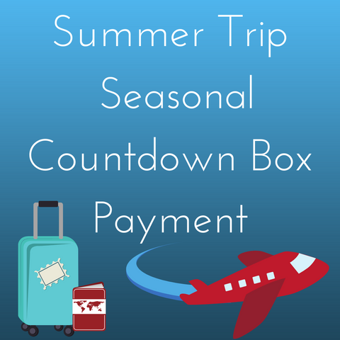 Summer Trip Seasonal Countdown Box - Deposit Payment