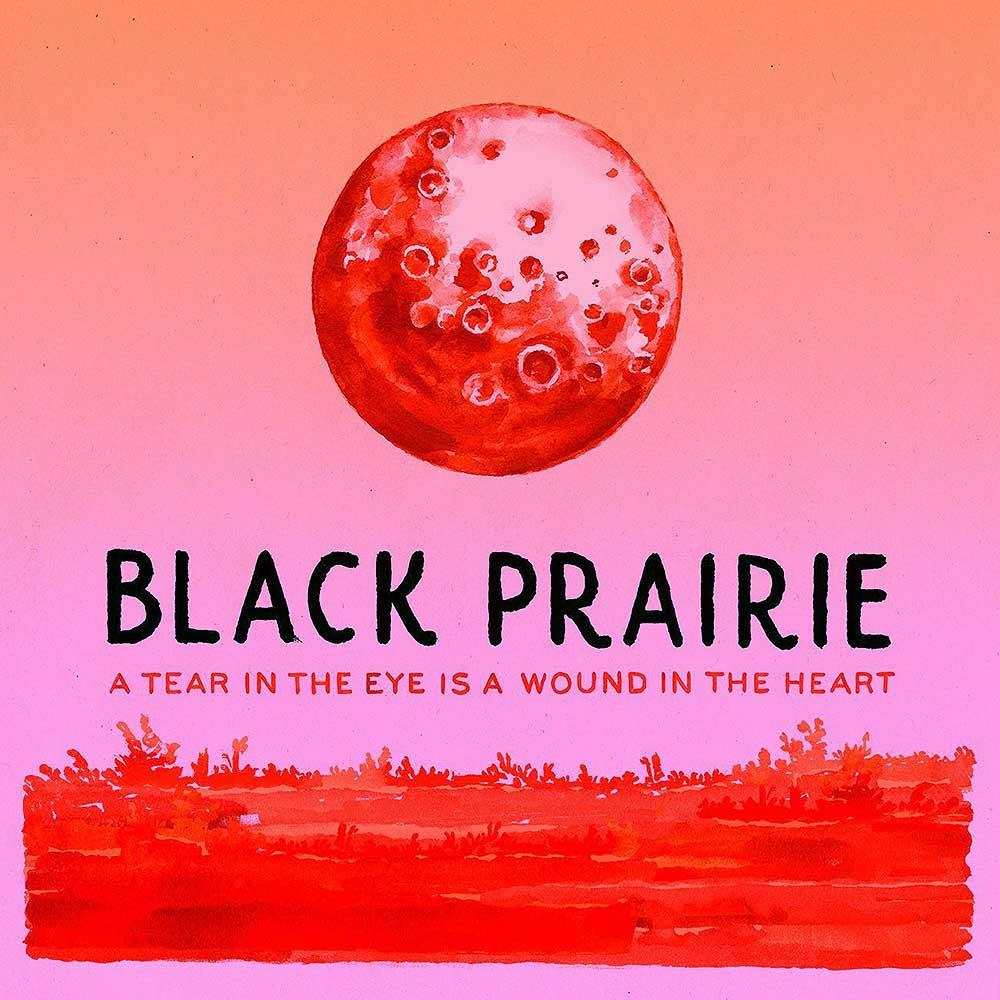 Black Prairie 'A Tear In The Eye Is A Wound In The Heart' CD