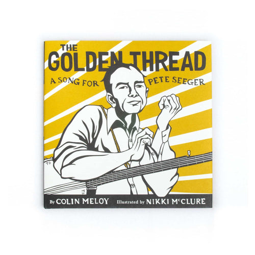The Golden Thread: A Song For Pete Seeger - By Colin Meloy