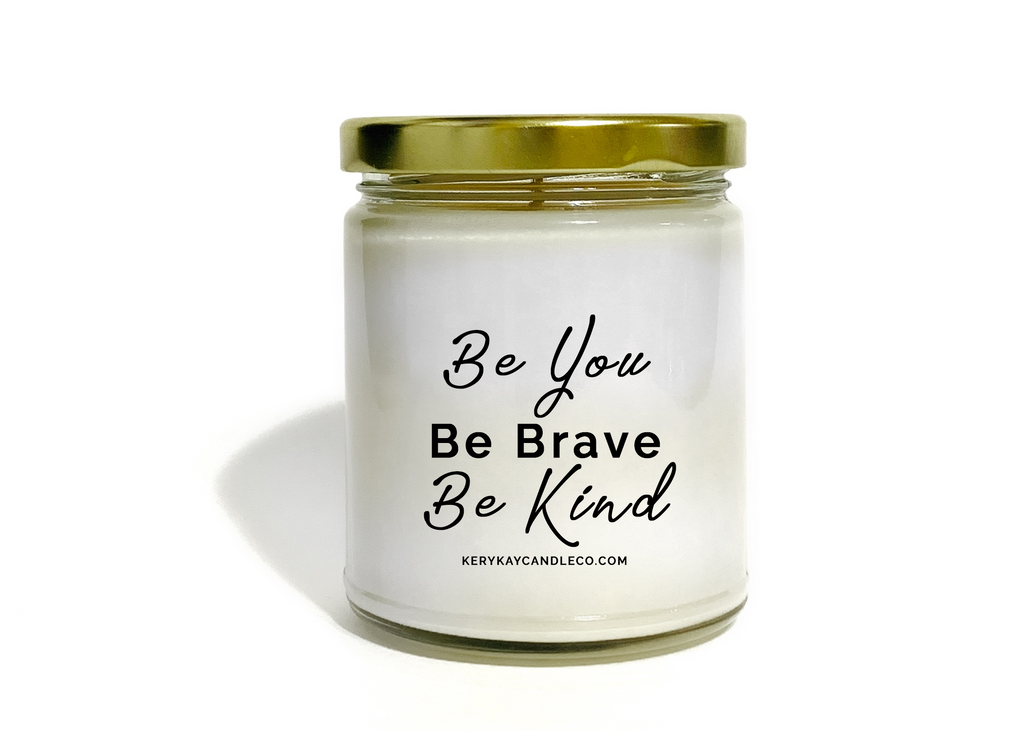Be You Be Brave Be Kind