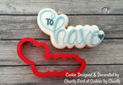 To Have Script Lettering Cookie Cutter with Optional Stencil
